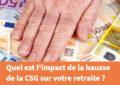 Hausse de la CSG : Quel impact pour vous, retraités ?